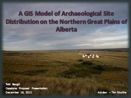 12/19/2012 1 A GIS Model of Archaeological Site Distribution on the Northern Great Plains of Albert