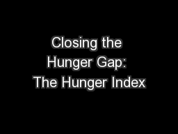 Closing the Hunger Gap: The Hunger Index