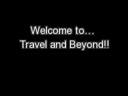 Welcome to… Travel and Beyond!! PowerPoint PPT Presentation