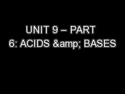 UNIT 9 – PART 6: ACIDS & BASES