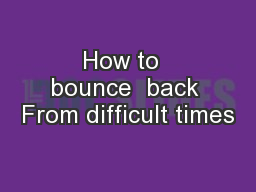 How to  bounce  back From difficult times