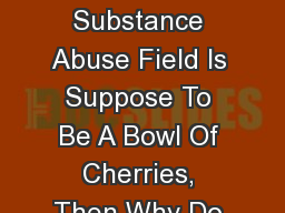 If Working In The Substance Abuse Field Is Suppose To Be A Bowl Of Cherries, Then Why Do I Feel Lik