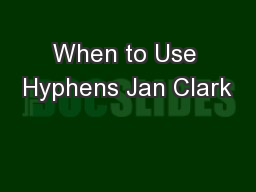 When to Use Hyphens Jan Clark