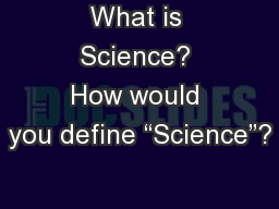 """What is Science? How would you define """"Science""""?"""