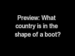 Preview: What country is in the shape of a boot?
