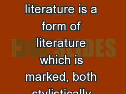 WHAT Postmodern literature is a form of literature which is marked, both stylistically and ideologi