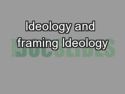 Ideology and framing Ideology
