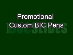 Promotional Custom BIC Pens PDF document - DocSlides