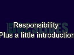 Responsibility Plus a little introduction