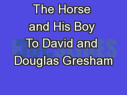 The Horse and His Boy To David and Douglas Gresham