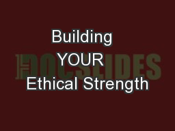 Building  YOUR   Ethical Strength
