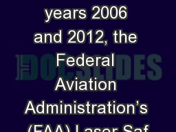 Abst r act Between the years 2006 and 2012, the Federal Aviation Administration's (FAA) Laser Saf