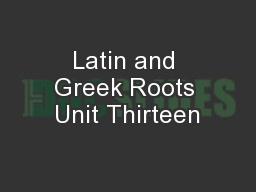 Latin and Greek Roots Unit Thirteen