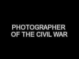 PHOTOGRAPHER OF THE CIVIL WAR
