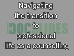 Navigating the transition to professional life as a counselling