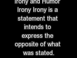 Irony and Humor Irony Irony is a statement that intends to express the opposite of what was stated.