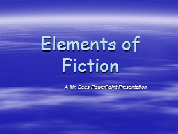 Elements of Fiction                        A Mr. Dees PowerPoint Presentation