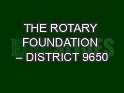 THE ROTARY FOUNDATION – DISTRICT 9650 PowerPoint PPT Presentation