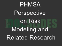 PHMSA Perspective on Risk Modeling and Related Research