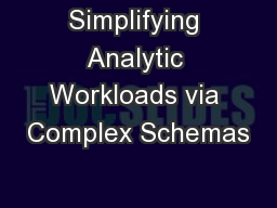 Simplifying Analytic Workloads via Complex Schemas