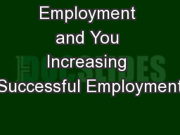 Employment and You Increasing Successful Employment PowerPoint PPT Presentation