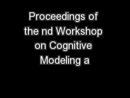 Proceedings of the nd Workshop on Cognitive Modeling a