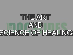 THE ART AND SCIENCE OF HEALING: