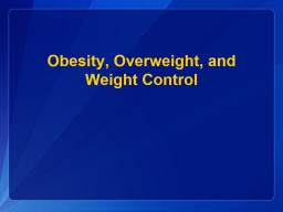 Obesity, Overweight, and Weight Control