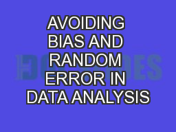 AVOIDING BIAS AND RANDOM ERROR IN DATA ANALYSIS
