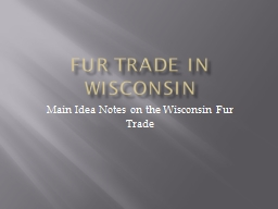 Fur Trade in Wisconsin Main Idea Notes on the Wisconsin Fur Trade