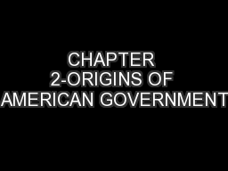 CHAPTER 2-ORIGINS OF AMERICAN GOVERNMENT