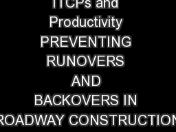 ITCPs and Productivity PREVENTING RUNOVERS AND BACKOVERS IN ROADWAY CONSTRUCTION