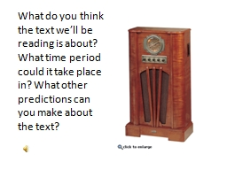 What do you think the text we�ll be reading is about? What time period could it take place in? Wh