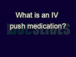 What is an IV push medication?