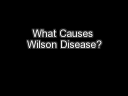 What Causes Wilson Disease? PowerPoint PPT Presentation
