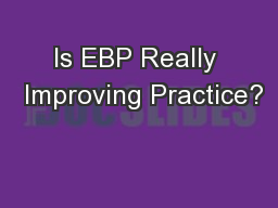 Is EBP Really  Improving Practice?
