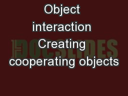 Object interaction Creating cooperating objects