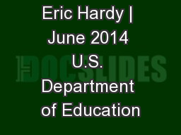 Eric Hardy | June 2014 U.S. Department of Education