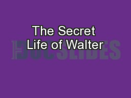 The Secret Life of Walter