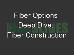 Fiber Options Deep Dive: Fiber Construction