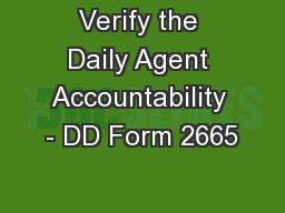 Verify the Daily Agent Accountability - DD Form 2665