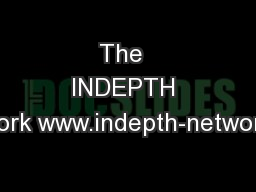 The  INDEPTH Network www.indepth-network.org