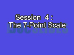 Session  4 :   The 7-Point Scale