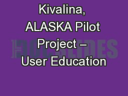Kivalina, ALASKA Pilot Project � User Education