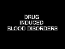 DRUG INDUCED BLOOD DISORDERS PowerPoint PPT Presentation