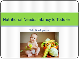 Child Development    Nutritional Needs: Infancy to Toddler