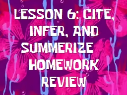 LESSON 6: CITE, INFER, AND SUMMERIZE—HOMEWORK REVIEW