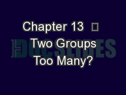 Chapter 13    Two Groups Too Many?