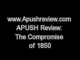 www.Apushreview.com APUSH Review: The Compromise of 1850