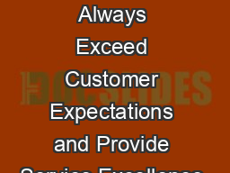We Strive to Always Exceed Customer Expectations and Provide Service Excellence.